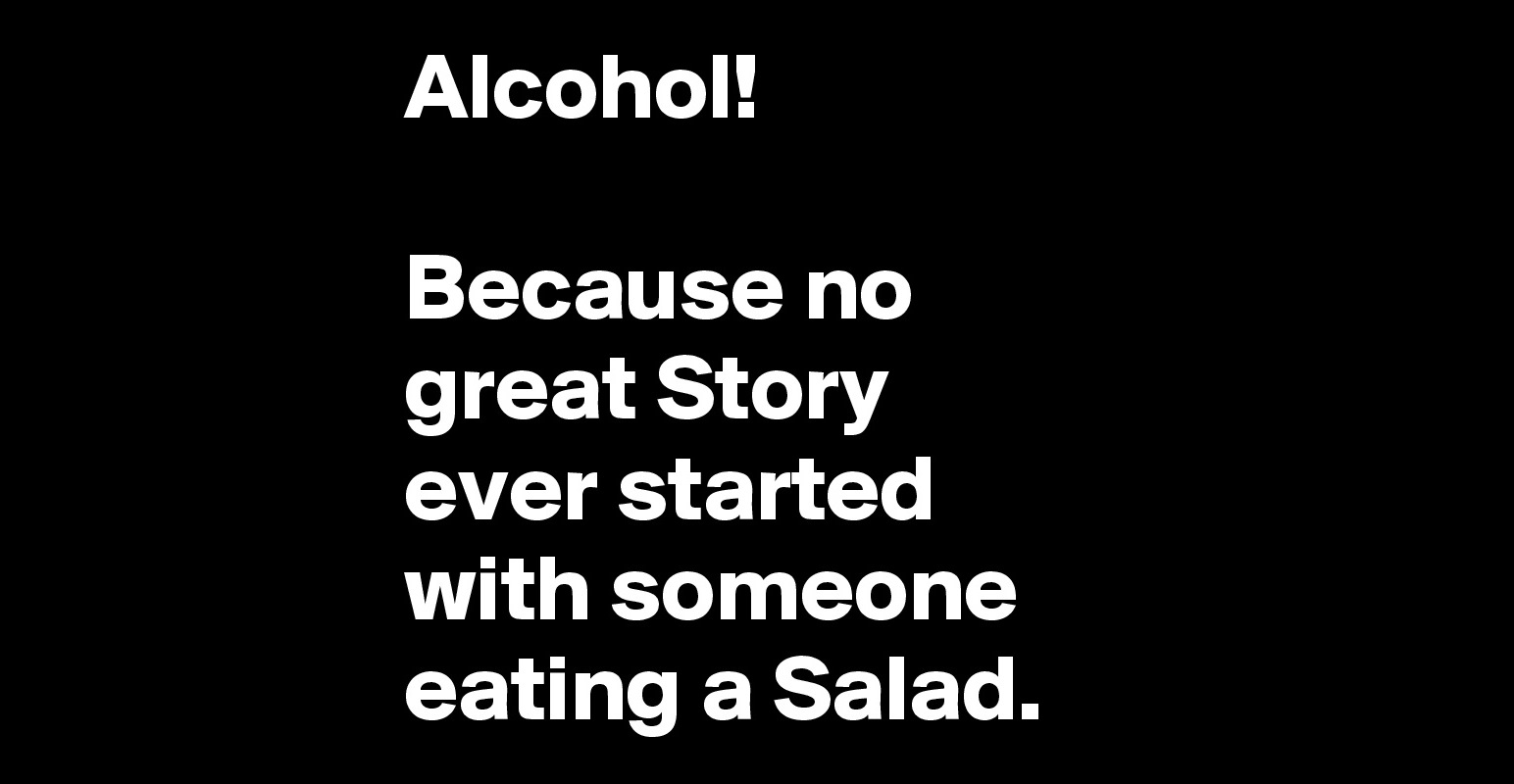 alcohol-because-no-great-story-ever-started-with-s